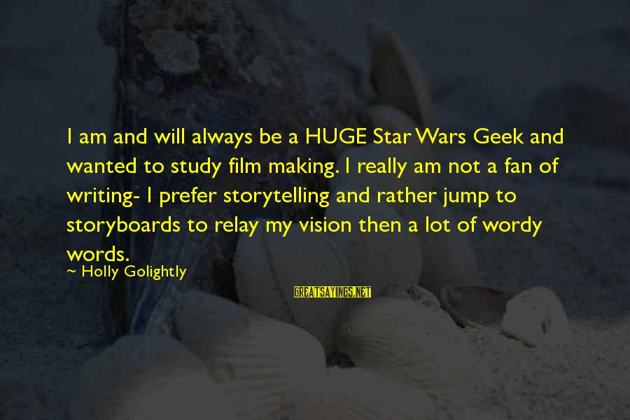 Film Stars Sayings By Holly Golightly: I am and will always be a HUGE Star Wars Geek and wanted to study