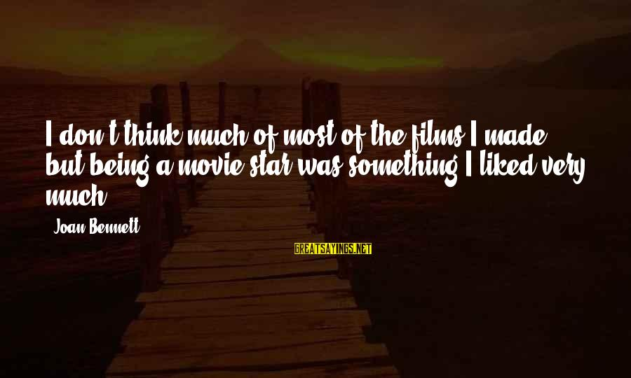 Film Stars Sayings By Joan Bennett: I don't think much of most of the films I made, but being a movie