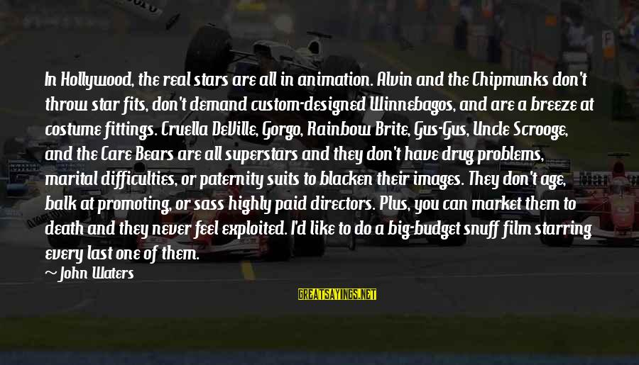 Film Stars Sayings By John Waters: In Hollywood, the real stars are all in animation. Alvin and the Chipmunks don't throw