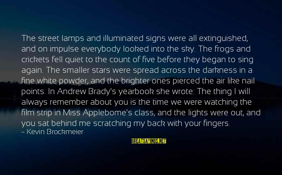 Film Stars Sayings By Kevin Brockmeier: The street lamps and illuminated signs were all extinguished, and on impulse everybody looked into