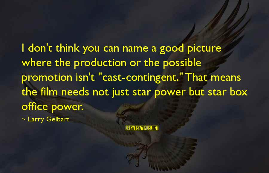 Film Stars Sayings By Larry Gelbart: I don't think you can name a good picture where the production or the possible