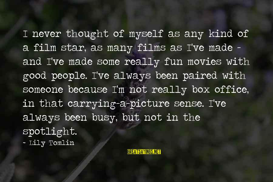 Film Stars Sayings By Lily Tomlin: I never thought of myself as any kind of a film star, as many films