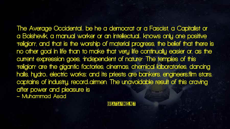 Film Stars Sayings By Muhammad Asad: The Average Occidental- be he a democrat or a Fascist, a Capitalist or a Bolshevik,