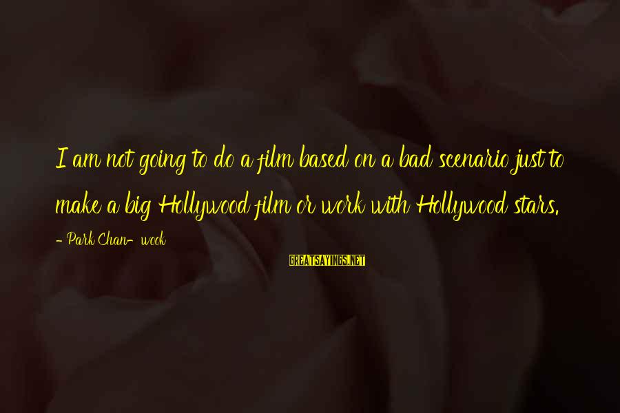 Film Stars Sayings By Park Chan-wook: I am not going to do a film based on a bad scenario just to