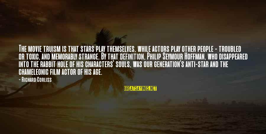 Film Stars Sayings By Richard Corliss: The movie truism is that stars play themselves, while actors play other people - troubled