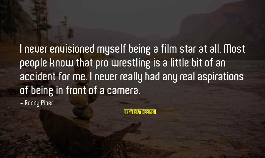 Film Stars Sayings By Roddy Piper: I never envisioned myself being a film star at all. Most people know that pro
