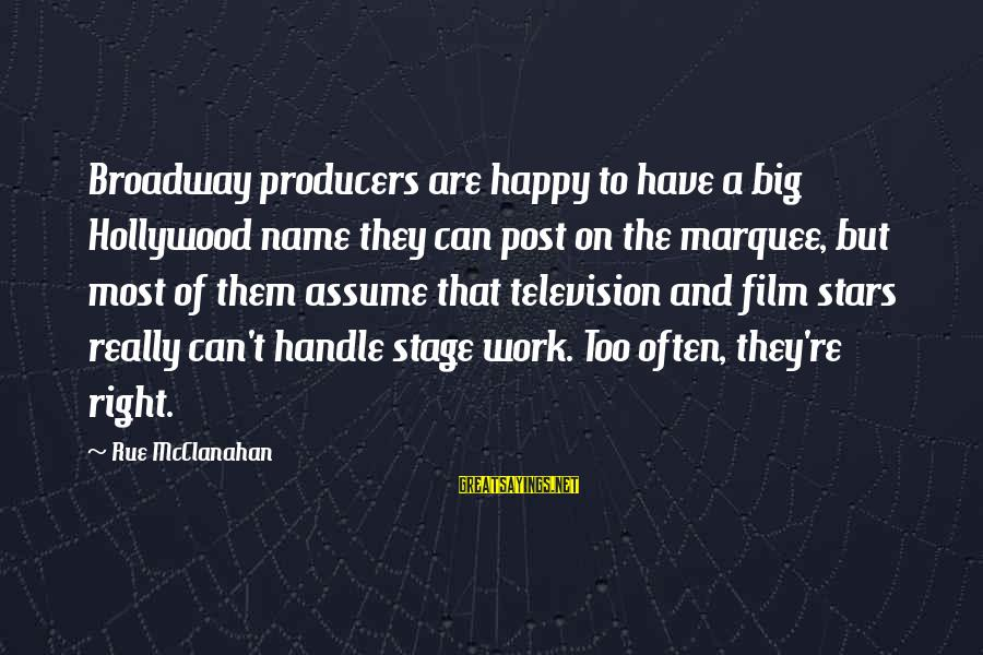 Film Stars Sayings By Rue McClanahan: Broadway producers are happy to have a big Hollywood name they can post on the