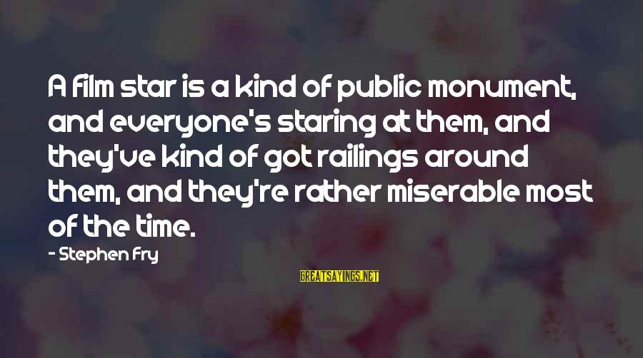 Film Stars Sayings By Stephen Fry: A film star is a kind of public monument, and everyone's staring at them, and
