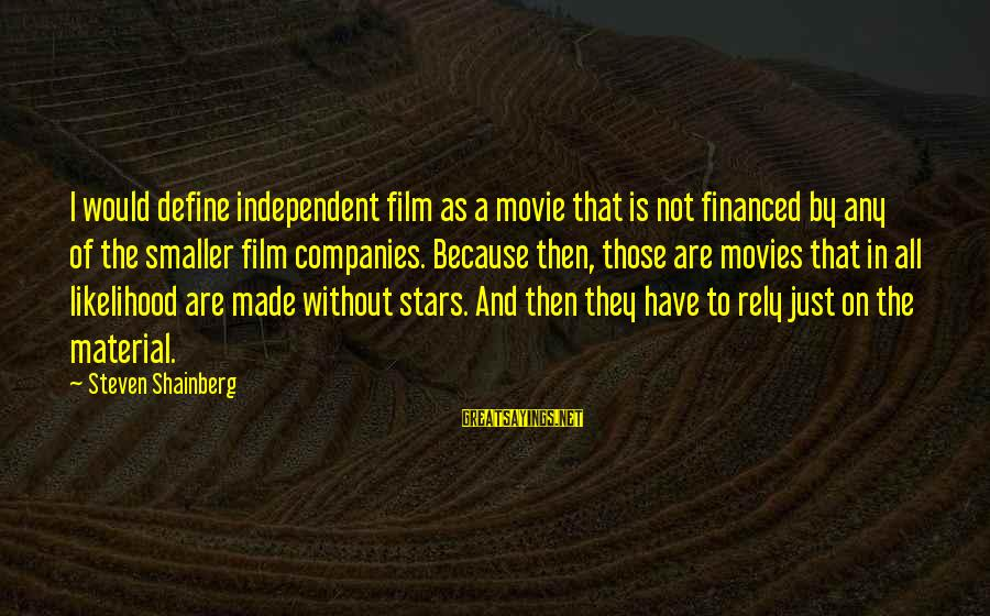 Film Stars Sayings By Steven Shainberg: I would define independent film as a movie that is not financed by any of