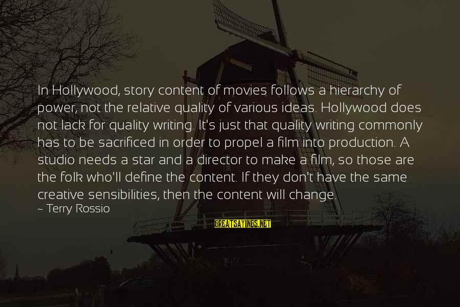 Film Stars Sayings By Terry Rossio: In Hollywood, story content of movies follows a hierarchy of power, not the relative quality