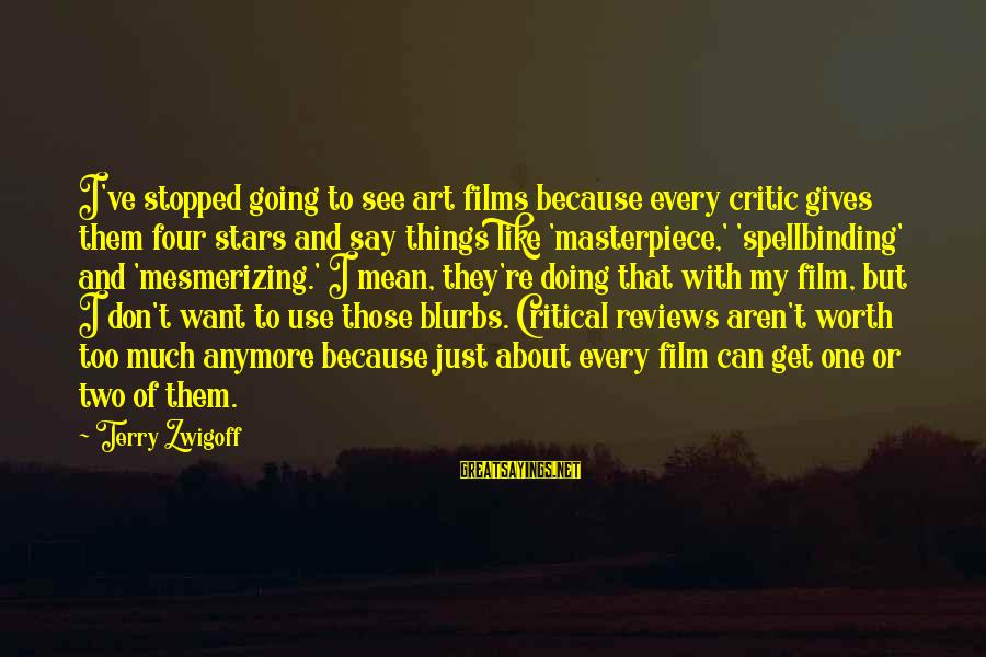 Film Stars Sayings By Terry Zwigoff: I've stopped going to see art films because every critic gives them four stars and