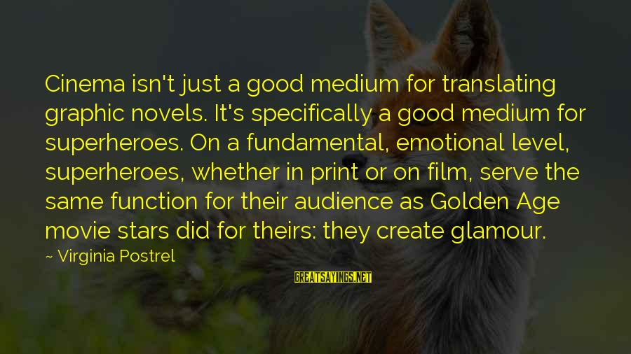 Film Stars Sayings By Virginia Postrel: Cinema isn't just a good medium for translating graphic novels. It's specifically a good medium