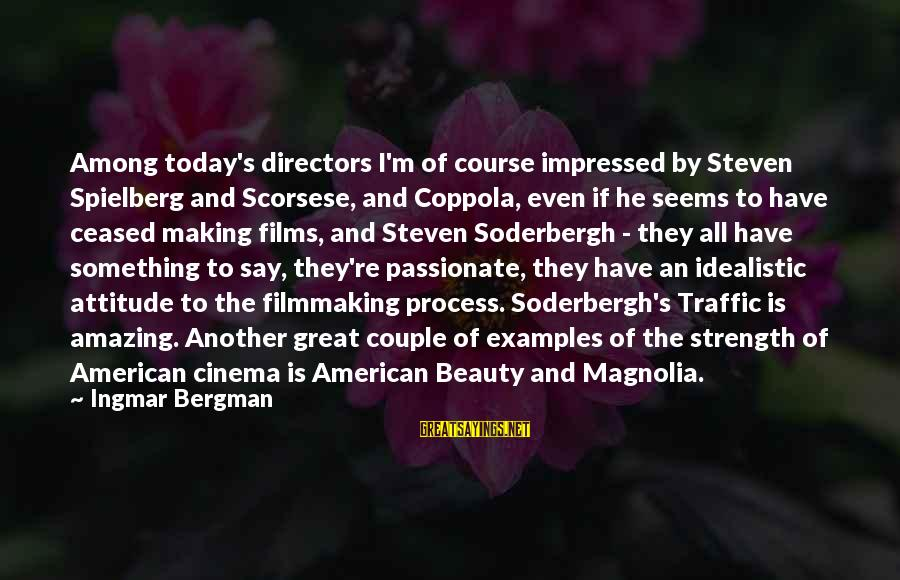 Filmmaking Spielberg Sayings By Ingmar Bergman: Among today's directors I'm of course impressed by Steven Spielberg and Scorsese, and Coppola, even