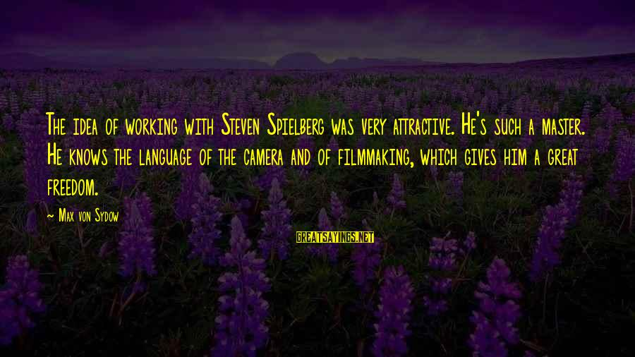 Filmmaking Spielberg Sayings By Max Von Sydow: The idea of working with Steven Spielberg was very attractive. He's such a master. He