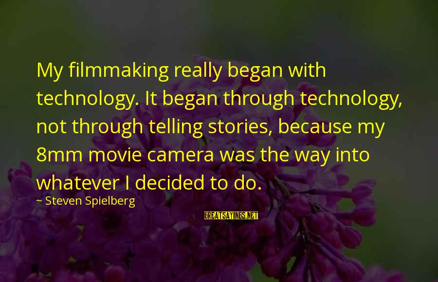 Filmmaking Spielberg Sayings By Steven Spielberg: My filmmaking really began with technology. It began through technology, not through telling stories, because