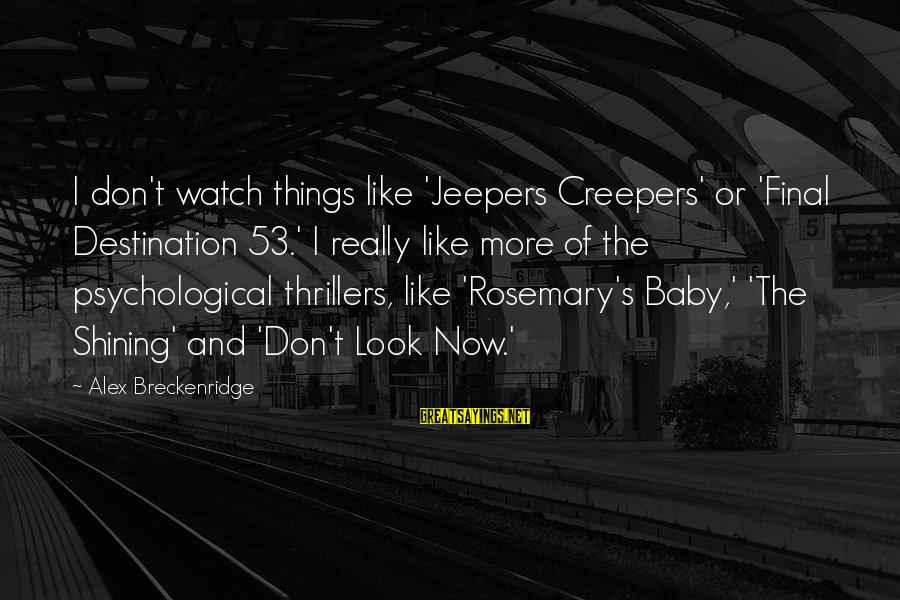 Final Destination 5 Sayings By Alex Breckenridge: I don't watch things like 'Jeepers Creepers' or 'Final Destination 53.' I really like more