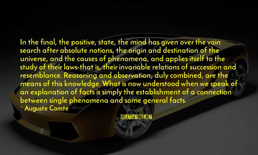 Final Destination 5 Sayings By Auguste Comte: In the final, the positive, state, the mind has given over the vain search after