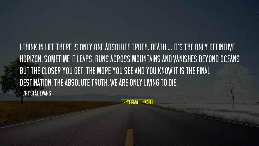 Final Destination 5 Sayings By Crystal Evans: I think in life there is only one absolute truth. Death ... It's the only
