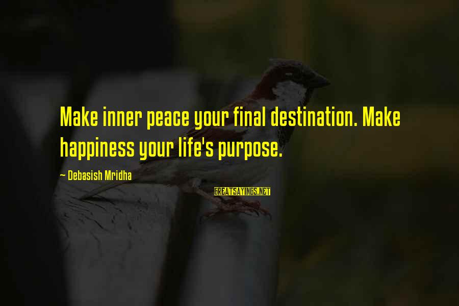 Final Destination 5 Sayings By Debasish Mridha: Make inner peace your final destination. Make happiness your life's purpose.