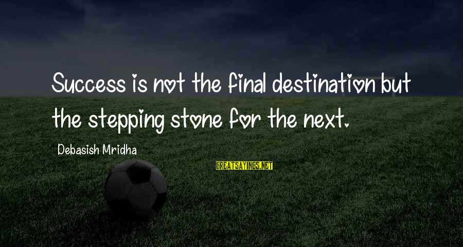 Final Destination 5 Sayings By Debasish Mridha: Success is not the final destination but the stepping stone for the next.