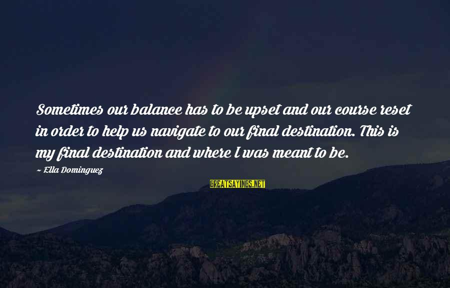 Final Destination 5 Sayings By Ella Dominguez: Sometimes our balance has to be upset and our course reset in order to help
