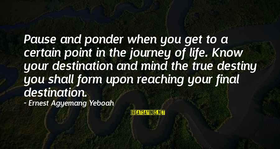 Final Destination 5 Sayings By Ernest Agyemang Yeboah: Pause and ponder when you get to a certain point in the journey of life.