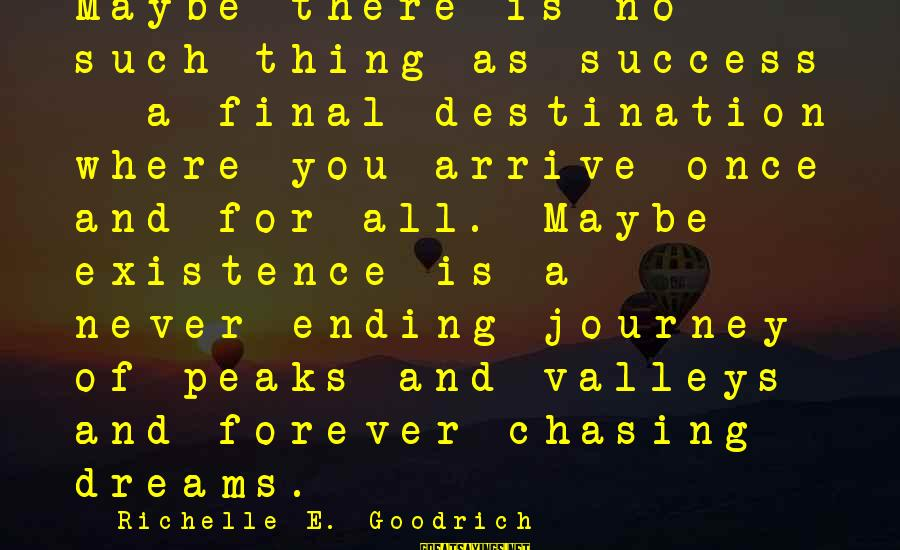 Final Destination 5 Sayings By Richelle E. Goodrich: Maybe there is no such thing as success - a final destination where you arrive