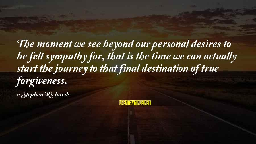Final Destination 5 Sayings By Stephen Richards: The moment we see beyond our personal desires to be felt sympathy for, that is