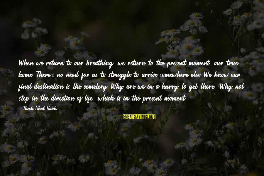 Final Destination 5 Sayings By Thich Nhat Hanh: When we return to our breathing, we return to the present moment, our true home.
