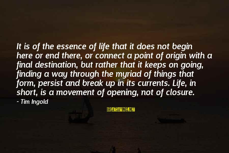 Final Destination 5 Sayings By Tim Ingold: It is of the essence of life that it does not begin here or end
