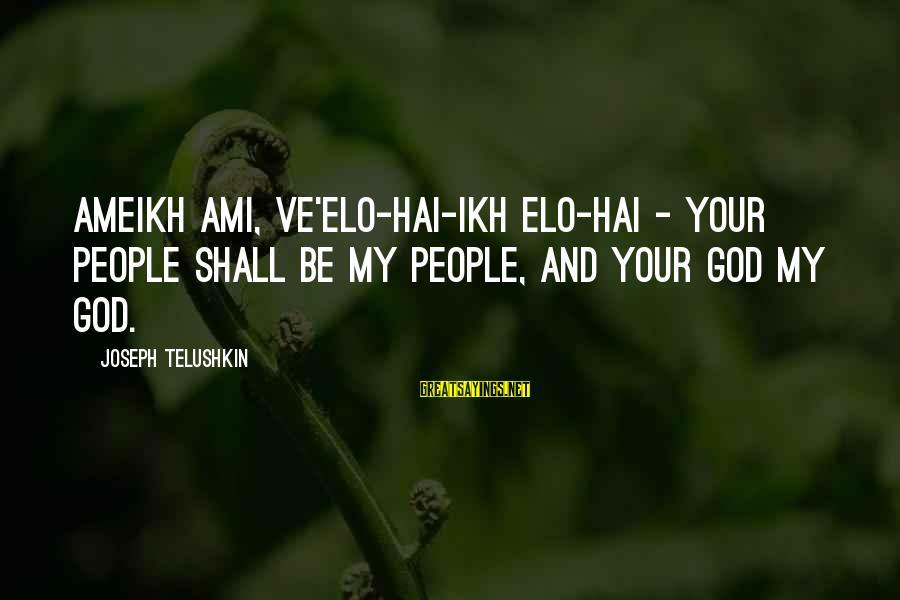 Final Exam Sayings By Joseph Telushkin: Ameikh ami, ve'Elo-hai-ikh Elo-hai - Your people shall be my people, and your God my