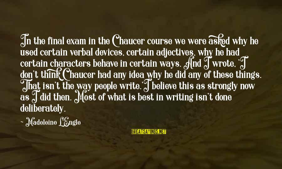 Final Exam Sayings By Madeleine L'Engle: In the final exam in the Chaucer course we were asked why he used certain