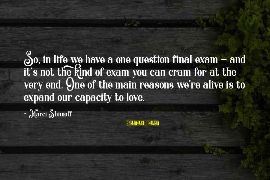 Final Exam Sayings By Marci Shimoff: So, in life we have a one question final exam - and it's not the
