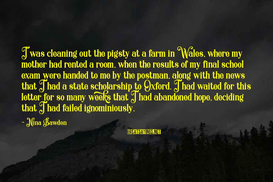 Final Exam Sayings By Nina Bawden: I was cleaning out the pigsty at a farm in Wales, where my mother had