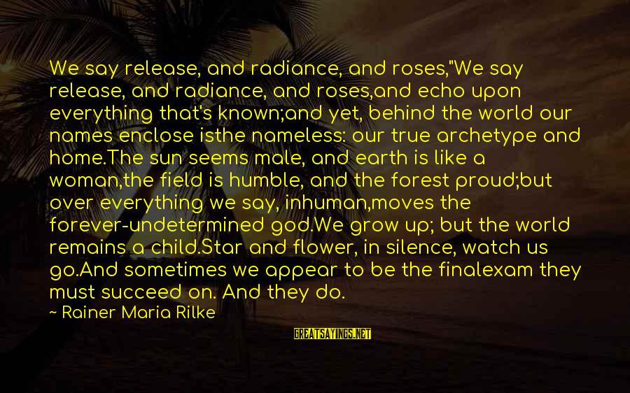 "Final Exam Sayings By Rainer Maria Rilke: We say release, and radiance, and roses,""We say release, and radiance, and roses,and echo upon"
