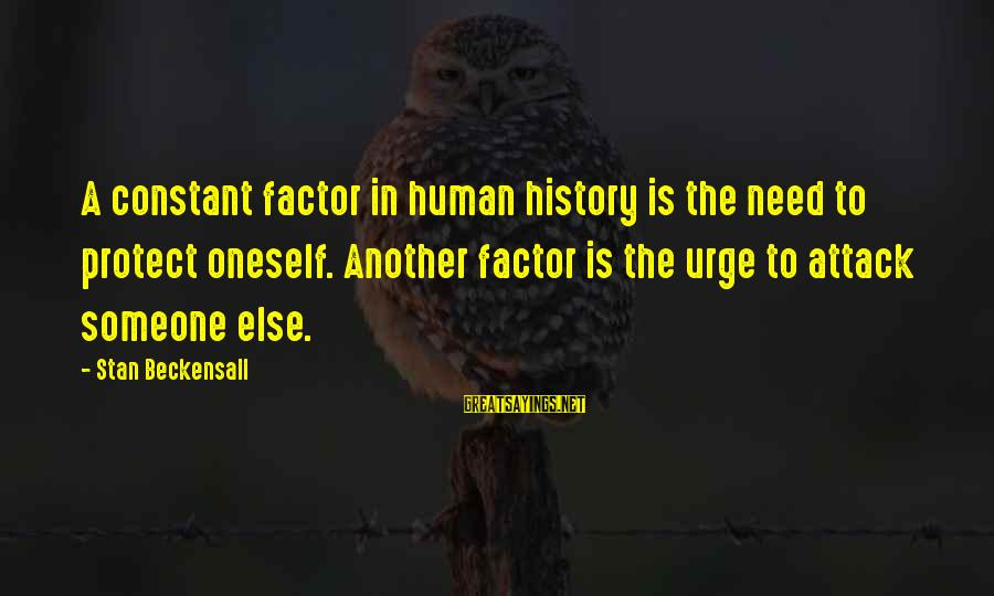 Final Exam Sayings By Stan Beckensall: A constant factor in human history is the need to protect oneself. Another factor is