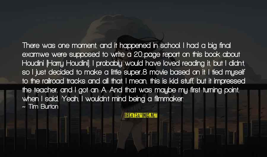 Final Exam Sayings By Tim Burton: There was one moment, and it happened in school. I had a big final examwe