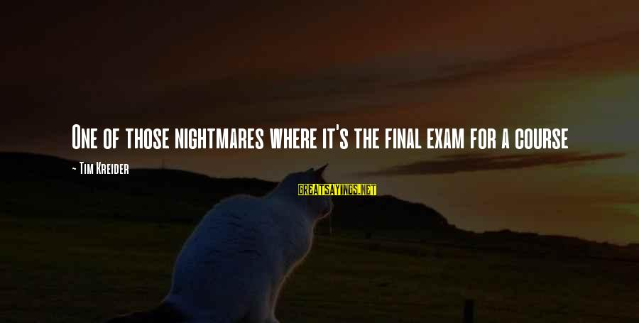 Final Exam Sayings By Tim Kreider: One of those nightmares where it's the final exam for a course