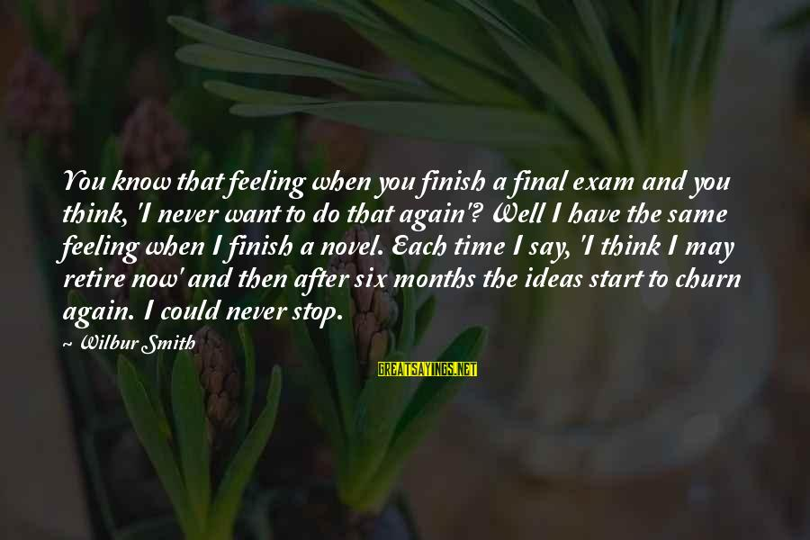Final Exam Sayings By Wilbur Smith: You know that feeling when you finish a final exam and you think, 'I never