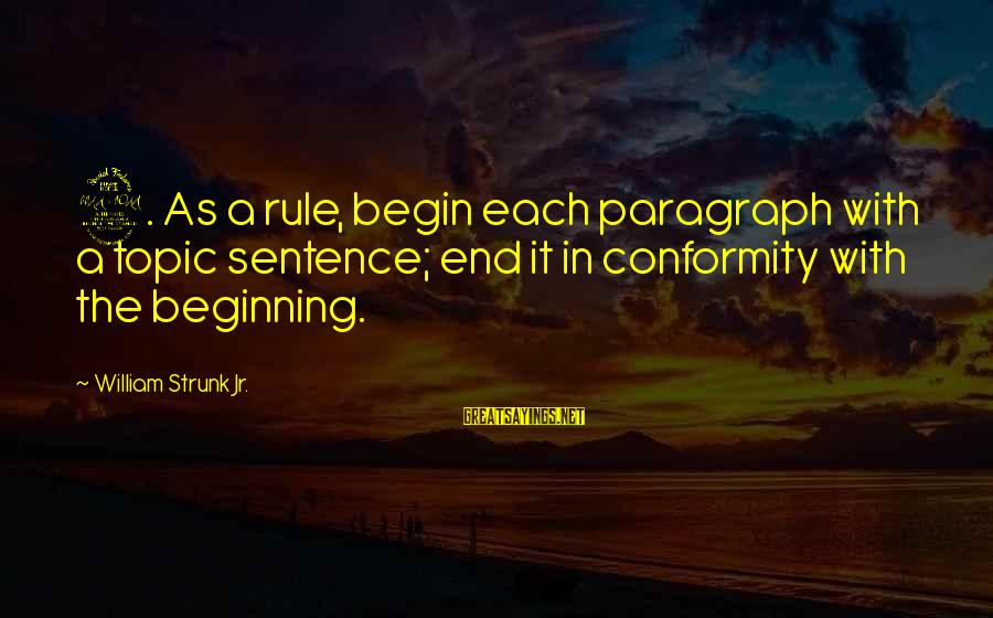 Final Exam Sayings By William Strunk Jr.: 2. As a rule, begin each paragraph with a topic sentence; end it in conformity