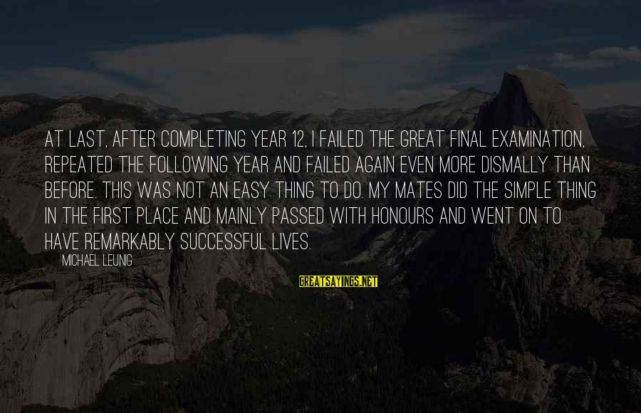 Final Examination Sayings By Michael Leunig: At last, after completing year 12, I failed the great final examination, repeated the following