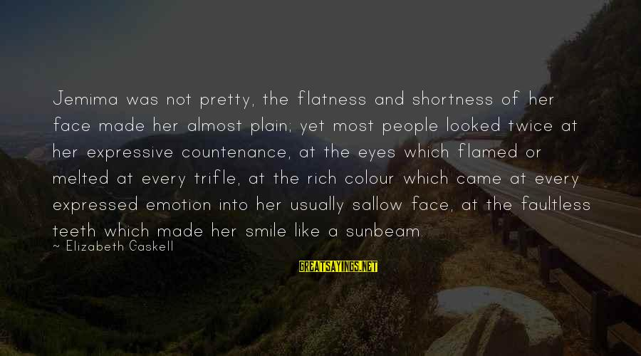 Final Year Farewell Sayings By Elizabeth Gaskell: Jemima was not pretty, the flatness and shortness of her face made her almost plain;