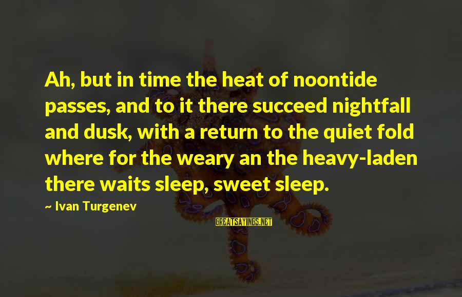 Final Year Farewell Sayings By Ivan Turgenev: Ah, but in time the heat of noontide passes, and to it there succeed nightfall