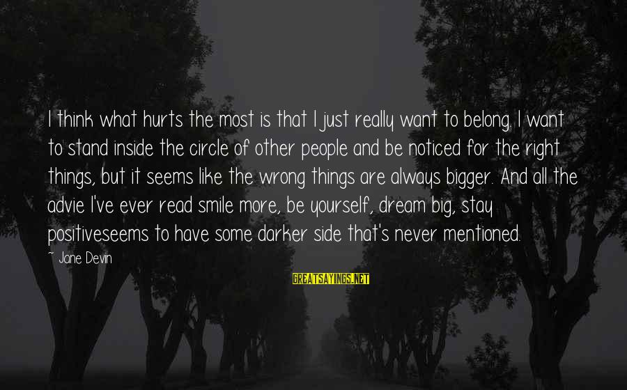 Final Year Farewell Sayings By Jane Devin: I think what hurts the most is that I just really want to belong. I