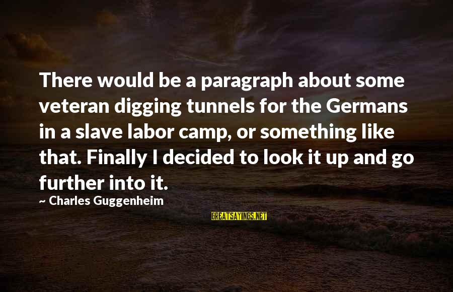 Finally Decided Sayings By Charles Guggenheim: There would be a paragraph about some veteran digging tunnels for the Germans in a