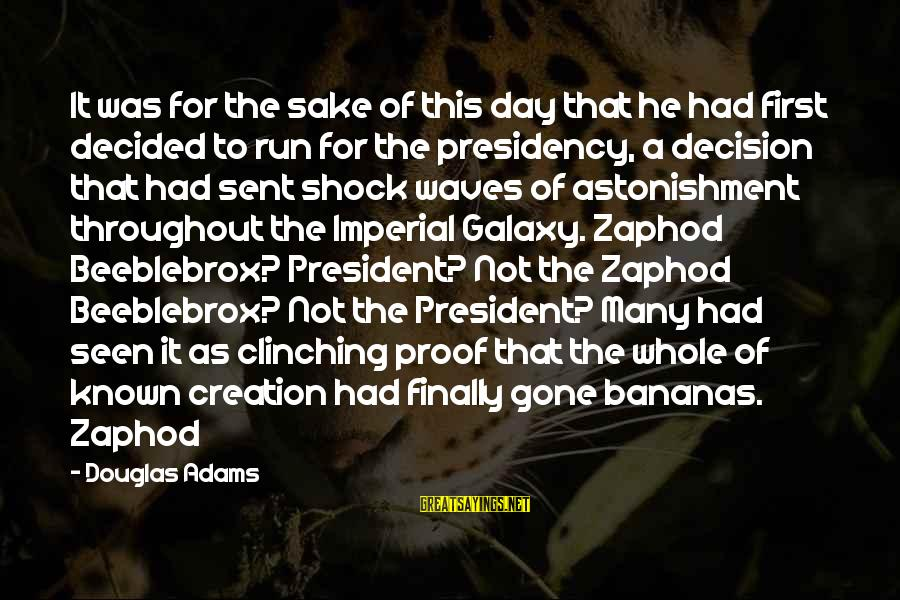 Finally Decided Sayings By Douglas Adams: It was for the sake of this day that he had first decided to run