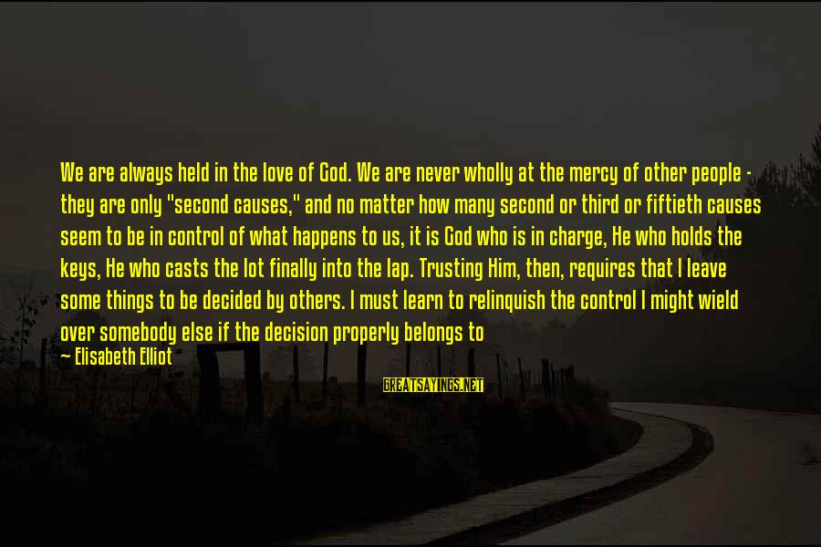 Finally Decided Sayings By Elisabeth Elliot: We are always held in the love of God. We are never wholly at the