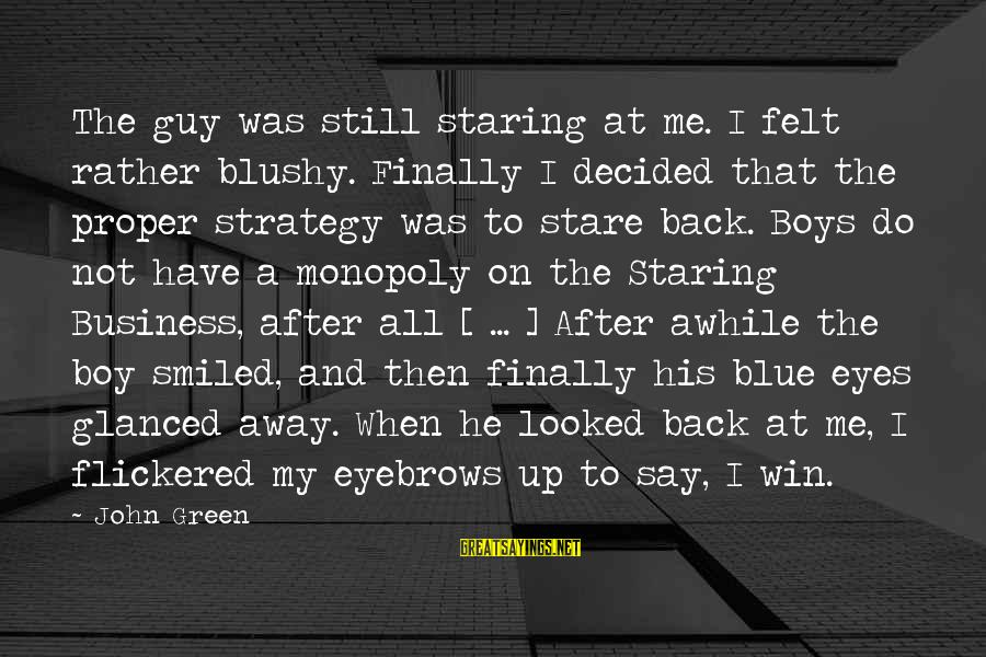 Finally Decided Sayings By John Green: The guy was still staring at me. I felt rather blushy. Finally I decided that