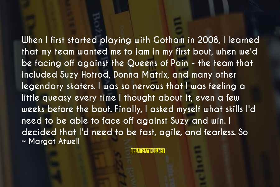 Finally Decided Sayings By Margot Atwell: When I first started playing with Gotham in 2008, I learned that my team wanted