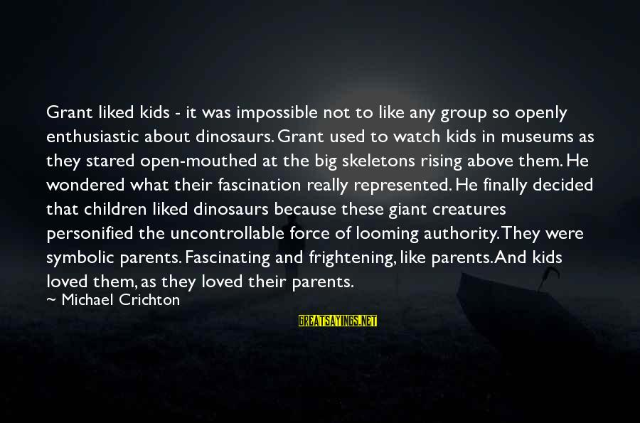 Finally Decided Sayings By Michael Crichton: Grant liked kids - it was impossible not to like any group so openly enthusiastic